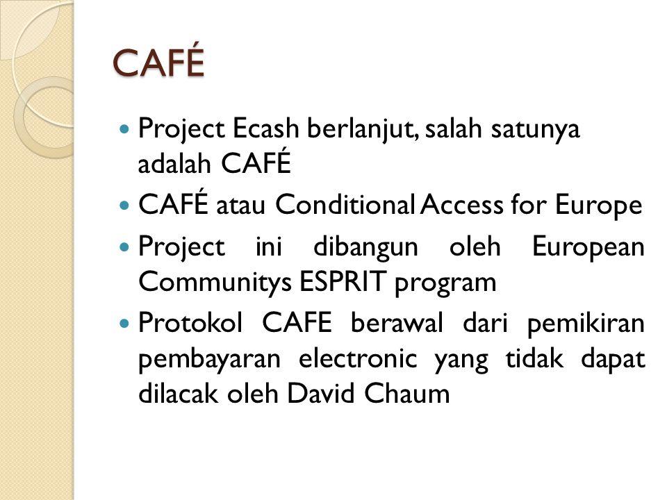 CAFÉ Project Ecash berlanjut, salah satunya adalah CAFÉ CAFÉ atau Conditional Access for Europe Project ini dibangun oleh European Communitys ESPRIT program Protokol CAFE berawal dari pemikiran pembayaran electronic yang tidak dapat dilacak oleh David Chaum