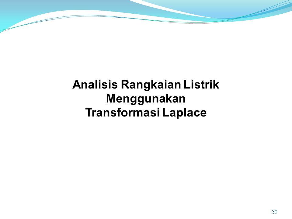 Analisis Rangkaian Listrik Menggunakan Transformasi Laplace 39