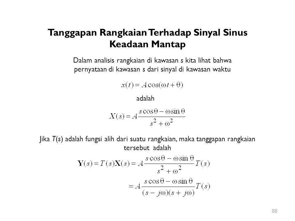 Dalam analisis rangkaian di kawasan s kita lihat bahwa pernyataan di kawasan s dari sinyal di kawasan waktu adalah Jika T(s) adalah fungsi alih dari s