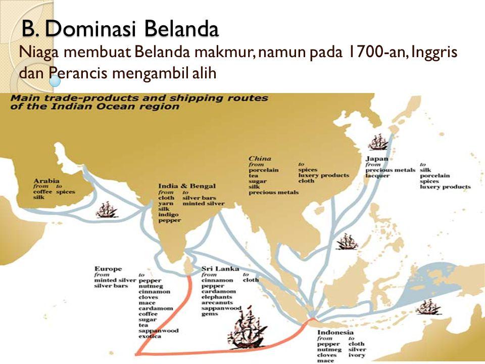 B. Dominasi Belanda Niaga membuat Belanda makmur, namun pada 1700-an, Inggris dan Perancis mengambil alih