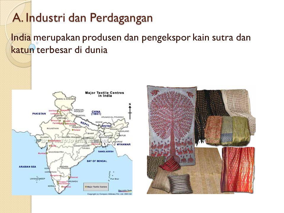 A. Industri dan Perdagangan India merupakan produsen dan pengekspor kain sutra dan katun terbesar di dunia