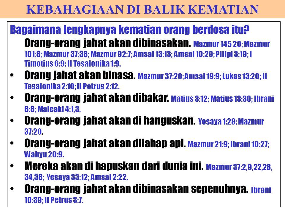 KEBAHAGIAAN DI BALIK KEMATIAN Bagaimana lengkapnya kematian orang berdosa itu? Orang-orang jahat akan dibinasakan. Mazmur 145 20; Mazmur 101:8; Mazmur