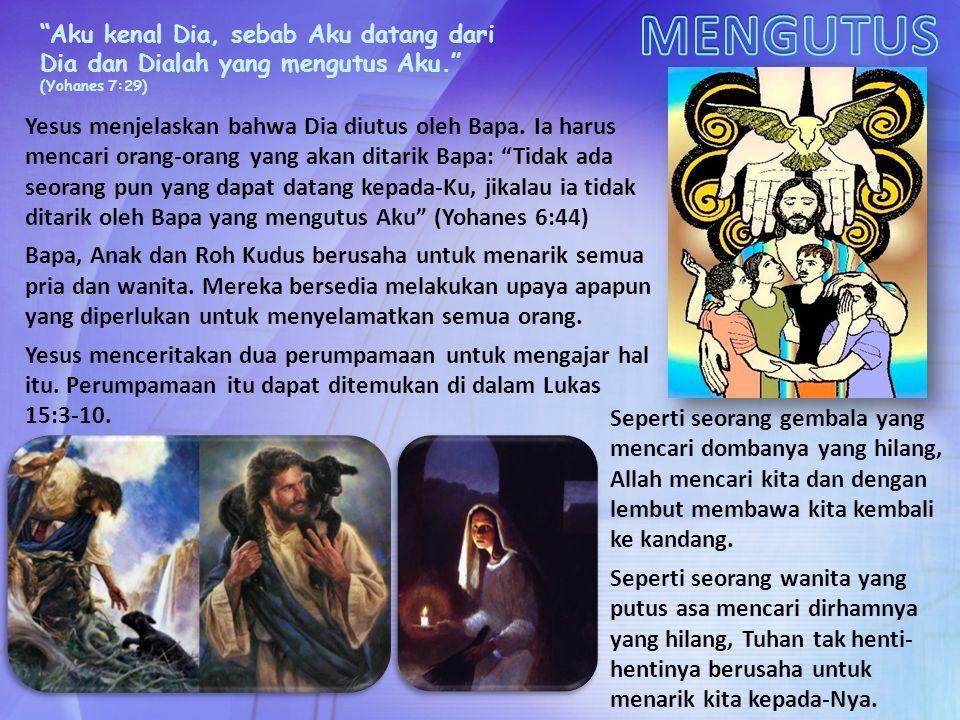 Aku kenal Dia, sebab Aku datang dari Dia dan Dialah yang mengutus Aku. (Yohanes 7:29) Yesus menjelaskan bahwa Dia diutus oleh Bapa.