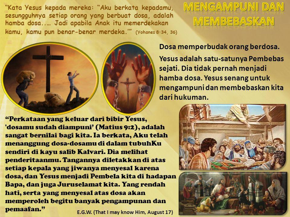 """""""Kata Yesus kepada mereka: """"Aku berkata kepadamu, sesungguhnya setiap orang yang berbuat dosa, adalah hamba dosa..… Jadi apabila Anak itu memerdekakan"""
