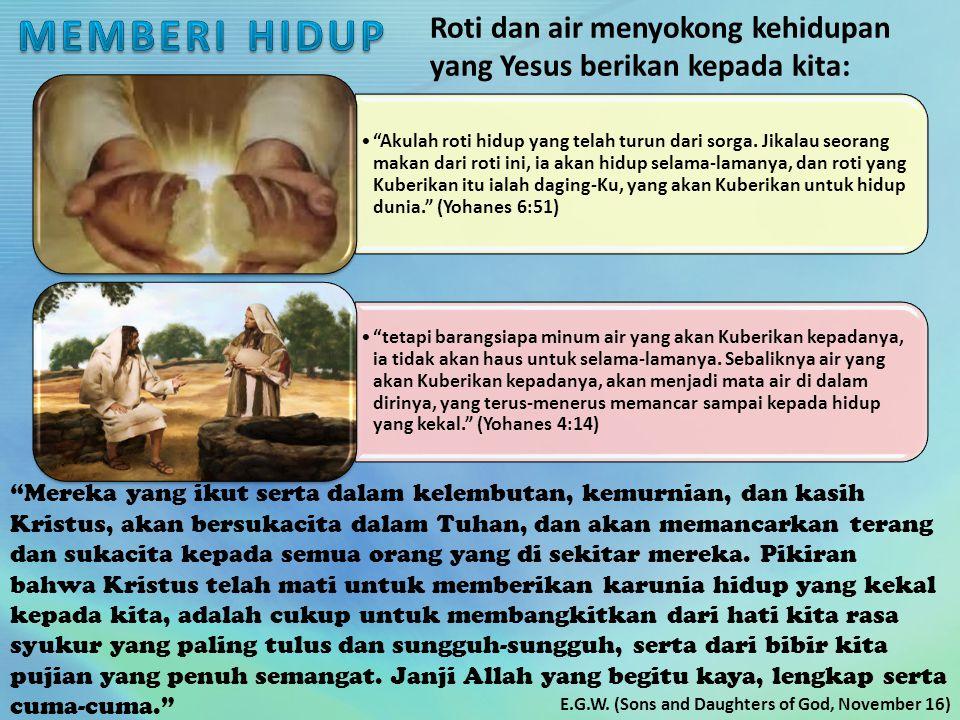 """Roti dan air menyokong kehidupan yang Yesus berikan kepada kita: """"Akulah roti hidup yang telah turun dari sorga. Jikalau seorang makan dari roti ini,"""
