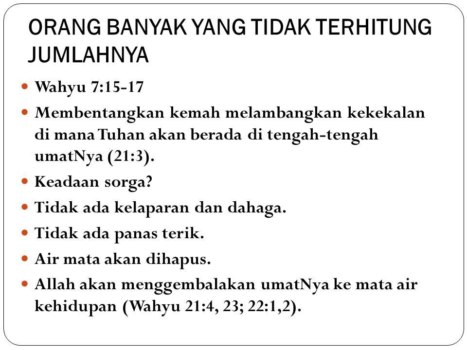 ORANG BANYAK YANG TIDAK TERHITUNG JUMLAHNYA Wahyu 7:15-17 Membentangkan kemah melambangkan kekekalan di mana Tuhan akan berada di tengah-tengah umatNya (21:3).