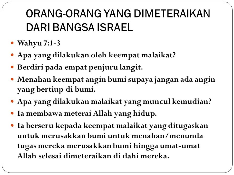 ORANG-ORANG YANG DIMETERAIKAN DARI BANGSA ISRAEL Wahyu 7:1-3 Meterai melambangkan apa.