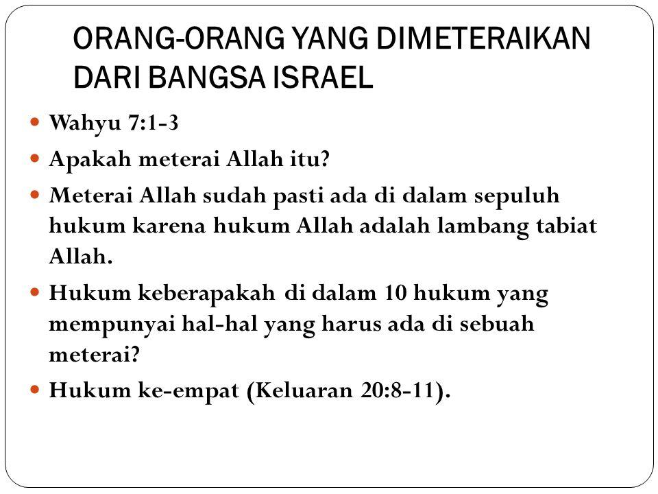 ORANG-ORANG YANG DIMETERAIKAN DARI BANGSA ISRAEL Wahyu 7:1-3 Apakah meterai Allah itu.