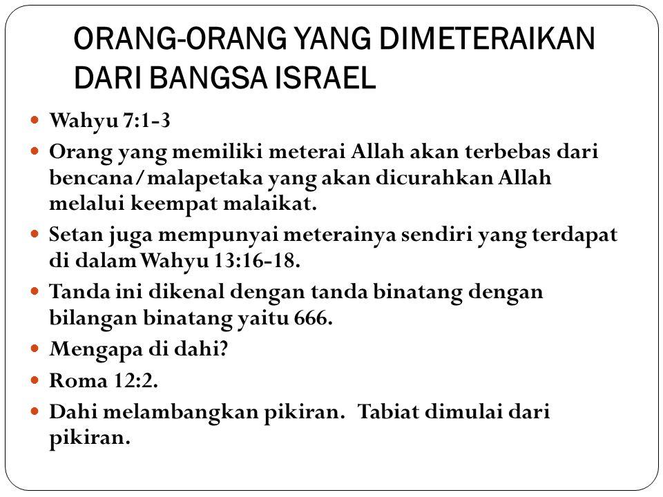 ORANG-ORANG YANG DIMETERAIKAN DARI BANGSA ISRAEL Wahyu 7:1-3 Orang yang memiliki meterai Allah akan terbebas dari bencana/malapetaka yang akan dicurahkan Allah melalui keempat malaikat.