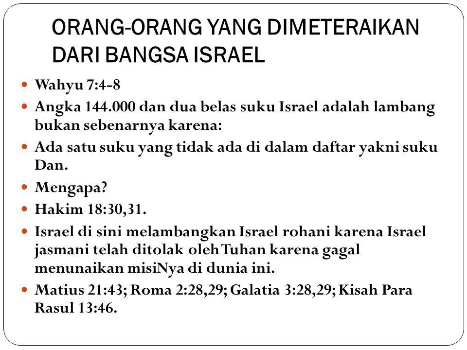 ORANG-ORANG YANG DIMETERAIKAN DARI BANGSA ISRAEL Wahyu 7:4-8 Angka 144.000 dan dua belas suku Israel adalah lambang bukan sebenarnya karena: Ada satu suku yang tidak ada di dalam daftar yakni suku Dan.