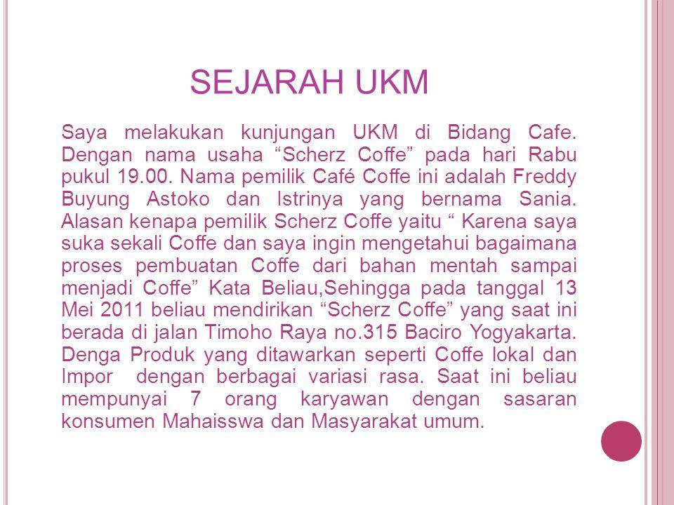 """SEJARAH UKM Saya melakukan kunjungan UKM di Bidang Cafe. Dengan nama usaha """"Scherz Coffe"""" pada hari Rabu pukul 19.00. Nama pemilik Café Coffe ini adal"""