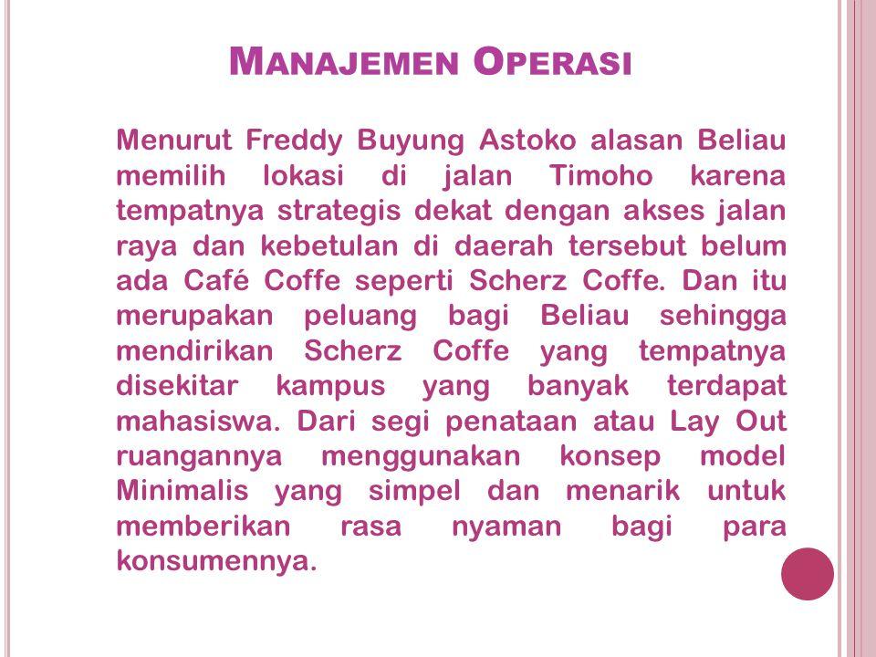 M ANAJEMEN O PERASI Menurut Freddy Buyung Astoko alasan Beliau memilih lokasi di jalan Timoho karena tempatnya strategis dekat dengan akses jalan raya