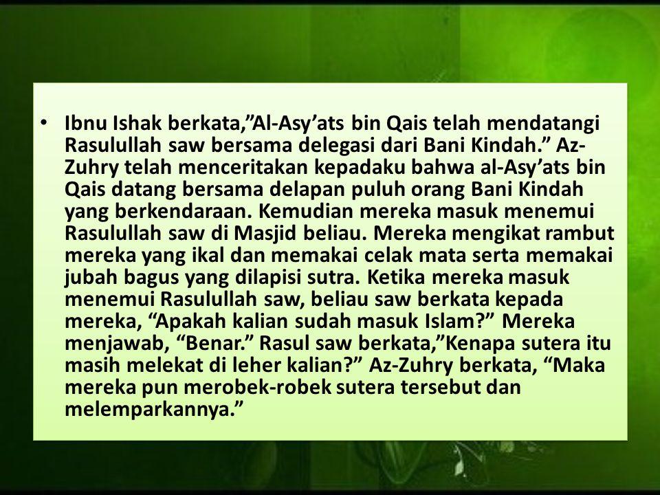 """Ibnu Ishak berkata,""""Al-Asy'ats bin Qais telah mendatangi Rasulullah saw bersama delegasi dari Bani Kindah."""" Az- Zuhry telah menceritakan kepadaku bahw"""