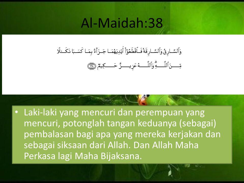 Al-Maidah:38 Laki-laki yang mencuri dan perempuan yang mencuri, potonglah tangan keduanya (sebagai) pembalasan bagi apa yang mereka kerjakan dan sebag