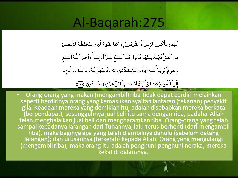 Al-Baqarah:275 Orang-orang yang makan (mengambil) riba tidak dapat berdiri melainkan seperti berdirinya orang yang kemasukan syaitan lantaran (tekanan