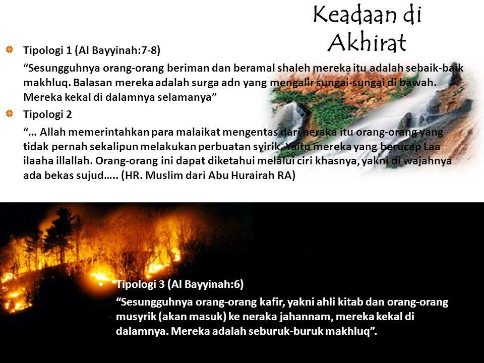 "Keadaan di Akhirat Tipologi 1 (Al Bayyinah:7-8) ""Sesungguhnya orang-orang beriman dan beramal shaleh mereka itu adalah sebaik-baik makhluq. Balasan me"