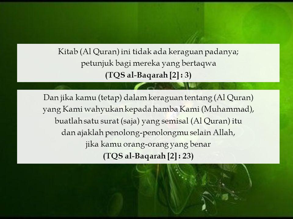 Kitab (Al Quran) ini tidak ada keraguan padanya; petunjuk bagi mereka yang bertaqwa (TQS al-Baqarah [2] : 3) Dan jika kamu (tetap) dalam keraguan tent