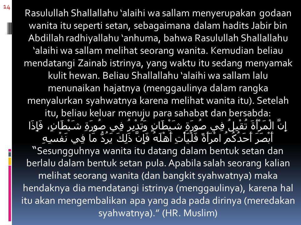 14 Rasulullah Shallallahu 'alaihi wa sallam menyerupakan godaan wanita itu seperti setan, sebagaimana dalam hadits Jabir bin Abdillah radhiyallahu 'an