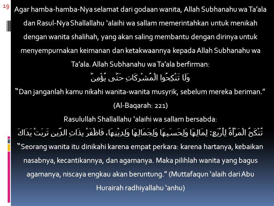 19 Agar hamba-hamba-Nya selamat dari godaan wanita, Allah Subhanahu wa Ta'ala dan Rasul-Nya Shallallahu 'alaihi wa sallam memerintahkan untuk menikah