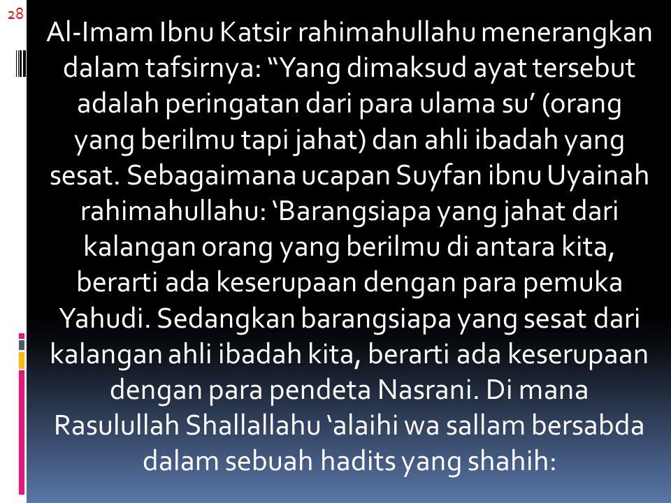 """28 Al-Imam Ibnu Katsir rahimahullahu menerangkan dalam tafsirnya: """"Yang dimaksud ayat tersebut adalah peringatan dari para ulama su' (orang yang beril"""