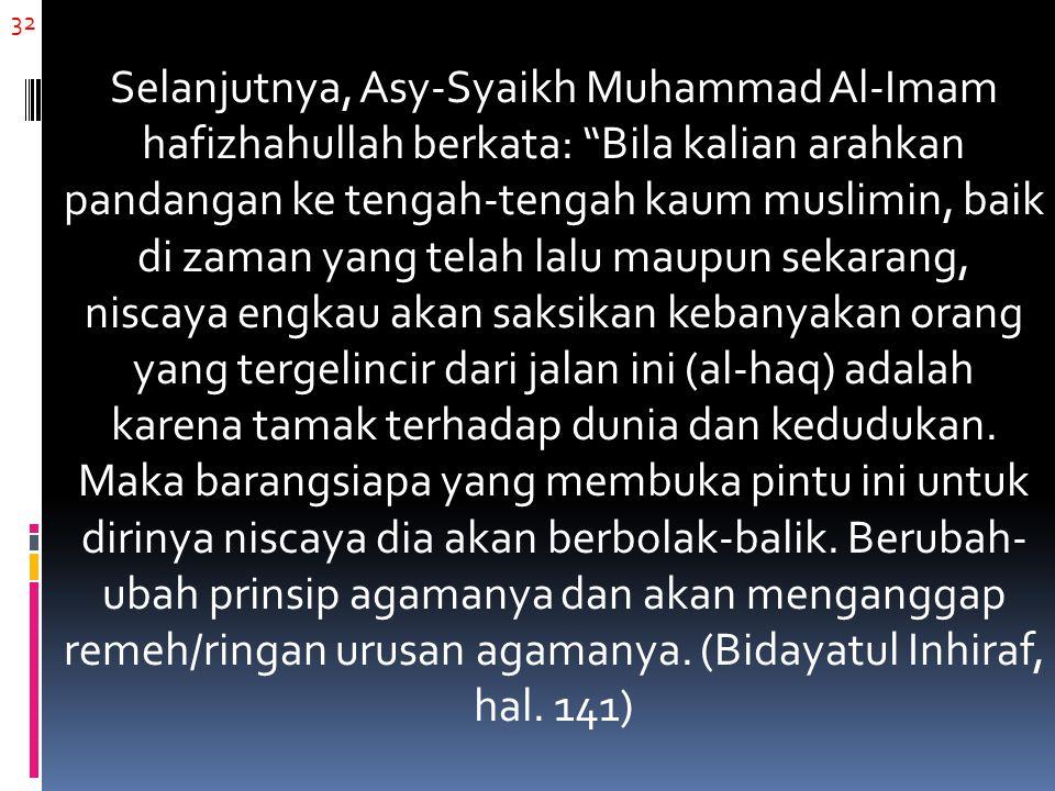 """32 Selanjutnya, Asy-Syaikh Muhammad Al-Imam hafizhahullah berkata: """"Bila kalian arahkan pandangan ke tengah-tengah kaum muslimin, baik di zaman yang t"""