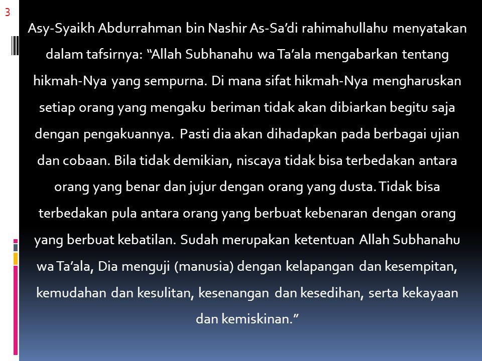 4 Al-Imam Ibnu Katsir rahimahullahu menyatakan dalam tafsirnya: (Agar terbedakan) orang-orang yang benar dalam pengakuannya dari orang-orang yang dusta dalam ucapan dan pengakuannya.