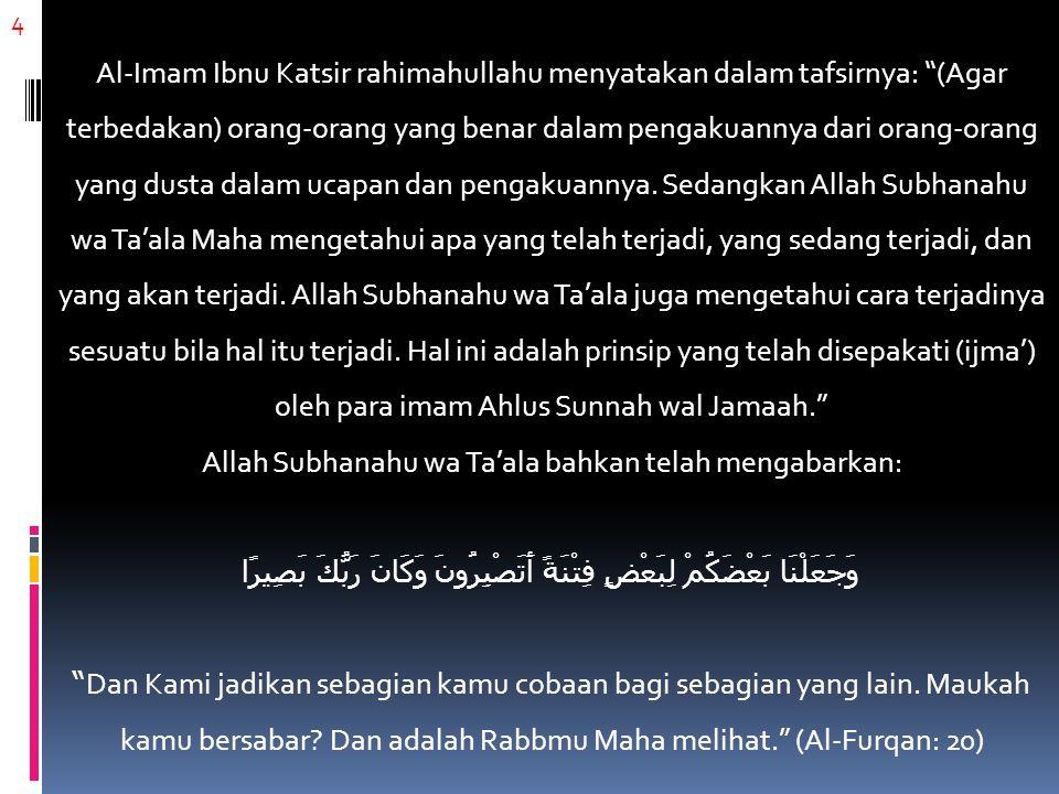 "4 Al-Imam Ibnu Katsir rahimahullahu menyatakan dalam tafsirnya: ""(Agar terbedakan) orang-orang yang benar dalam pengakuannya dari orang-orang yang dus"