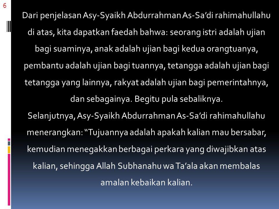 6 Dari penjelasan Asy-Syaikh Abdurrahman As-Sa'di rahimahullahu di atas, kita dapatkan faedah bahwa: seorang istri adalah ujian bagi suaminya, anak ad