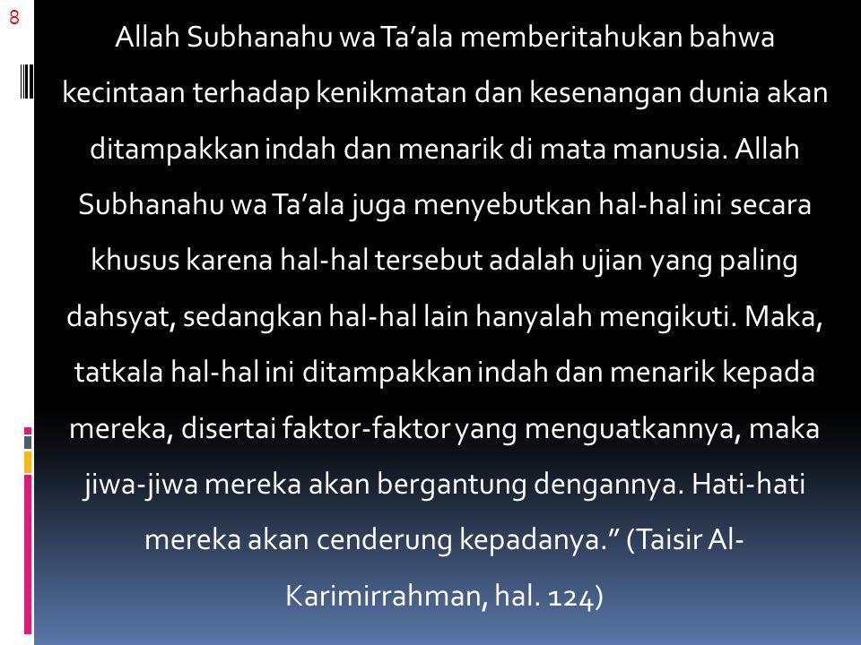 8 Allah Subhanahu wa Ta'ala memberitahukan bahwa kecintaan terhadap kenikmatan dan kesenangan dunia akan ditampakkan indah dan menarik di mata manusia
