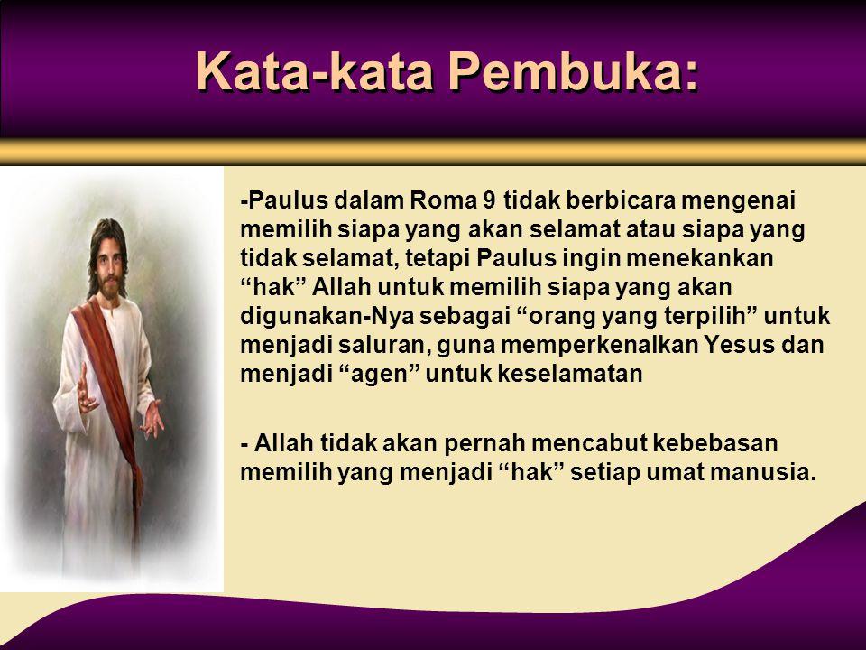 Kata-kata Pembuka: -Paulus dalam Roma 9 tidak berbicara mengenai memilih siapa yang akan selamat atau siapa yang tidak selamat, tetapi Paulus ingin me