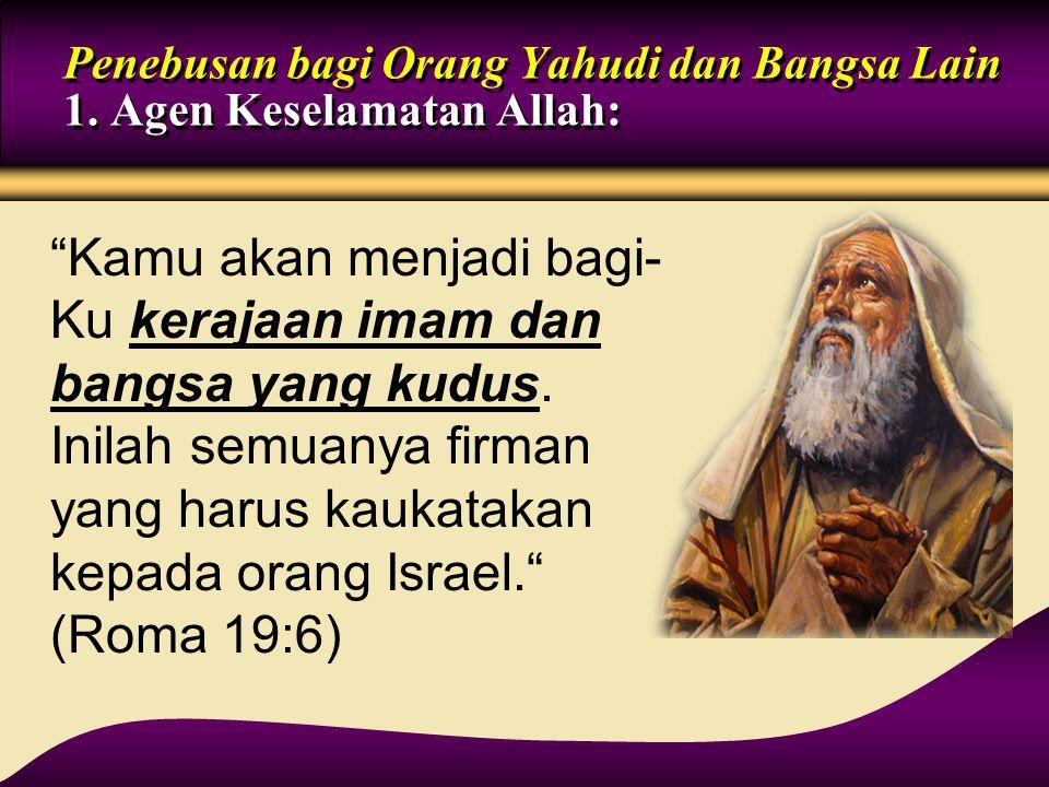 """""""Kamu akan menjadi bagi- Ku kerajaan imam dan bangsa yang kudus. Inilah semuanya firman yang harus kaukatakan kepada orang Israel."""" (Roma 19:6) Penebu"""
