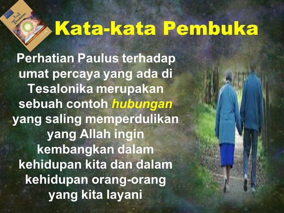 Kata-kata Pembuka Perhatian Paulus terhadap umat percaya yang ada di Tesalonika merupakan sebuah contoh hubungan yang saling memperdulikan yang Allah