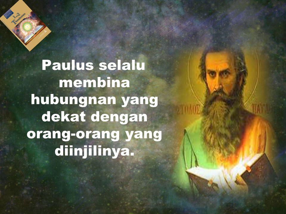 Paulus selalu membina hubungnan yang dekat dengan orang-orang yang diinjilinya.