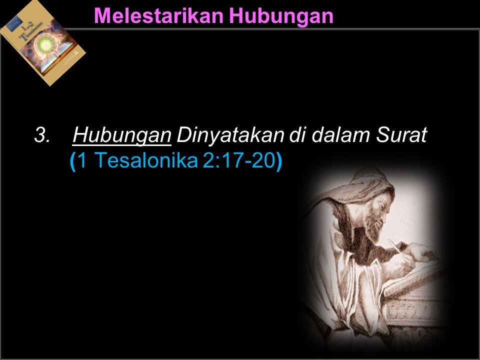 Melestarikan Hubungan 3.Hubungan Dinyatakan di dalam Surat (1 Tesalonika 2:17-20)