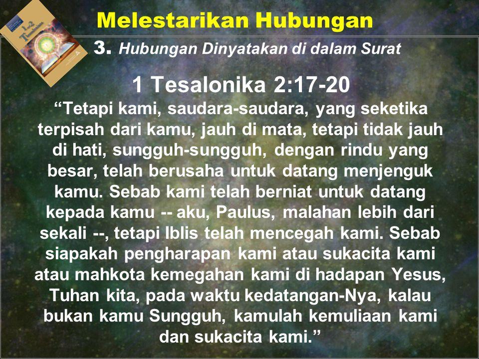1 Tesalonika 2:17-20 Tetapi kami, saudara-saudara, yang seketika terpisah dari kamu, jauh di mata, tetapi tidak jauh di hati, sungguh-sungguh, dengan rindu yang besar, telah berusaha untuk datang menjenguk kamu.