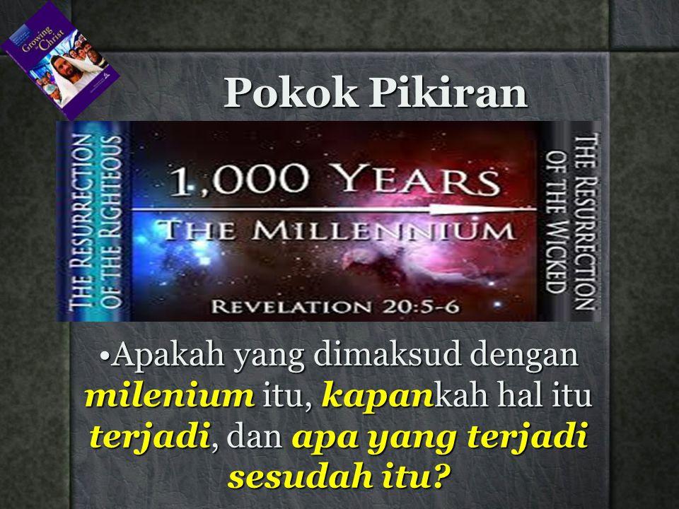 Apakah yang dimaksud dengan milenium itu, kapankah hal itu terjadi, dan apa yang terjadi sesudah itu?Apakah yang dimaksud dengan milenium itu, kapankah hal itu terjadi, dan apa yang terjadi sesudah itu.