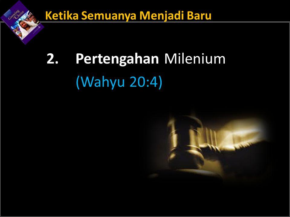 Ketika Semuanya Menjadi Baru 2. Pertengahan Milenium (Wahyu 20:4)
