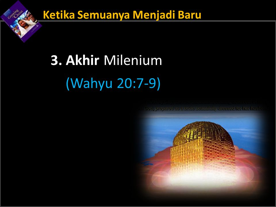 Ketika Semuanya Menjadi Baru 3. Akhir Milenium (Wahyu 20:7-9)