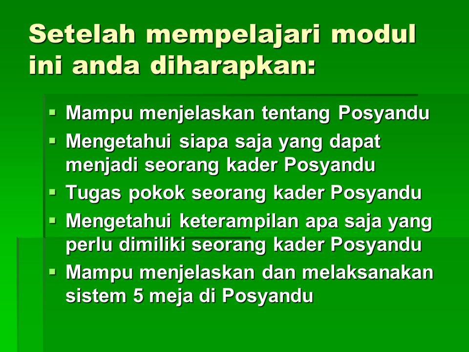 Setelah mempelajari modul ini anda diharapkan:  Mampu menjelaskan tentang Posyandu  Mengetahui siapa saja yang dapat menjadi seorang kader Posyandu