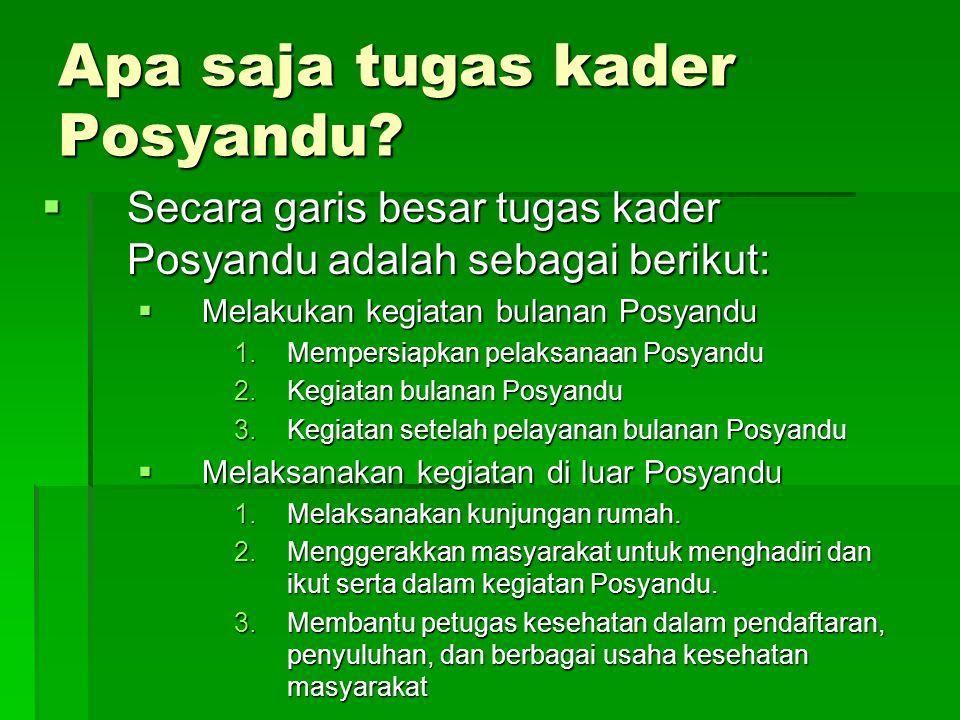 Apa saja tugas kader Posyandu?  Secara garis besar tugas kader Posyandu adalah sebagai berikut:  Melakukan kegiatan bulanan Posyandu 1.Mempersiapkan