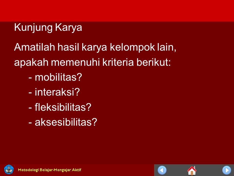 Kunjung Karya Amatilah hasil karya kelompok lain, apakah memenuhi kriteria berikut: - mobilitas? - interaksi? - fleksibilitas? - aksesibilitas?
