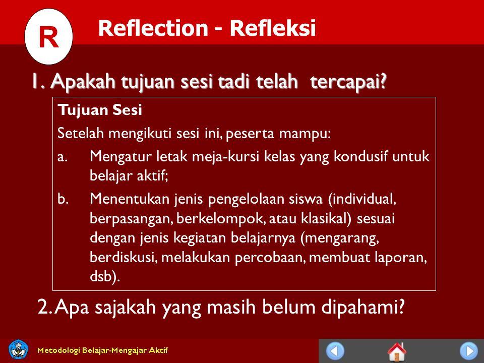 Reflection - Refleksi R 1. Apakah tujuan sesi tadi telah tercapai? Tujuan Sesi Setelah mengikuti sesi ini, peserta mampu: a.Mengatur letak meja-kursi