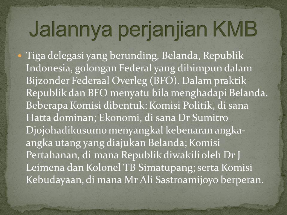 Tiga delegasi yang berunding, Belanda, Republik Indonesia, golongan Federal yang dihimpun dalam Bijzonder Federaal Overleg (BFO). Dalam praktik Republ