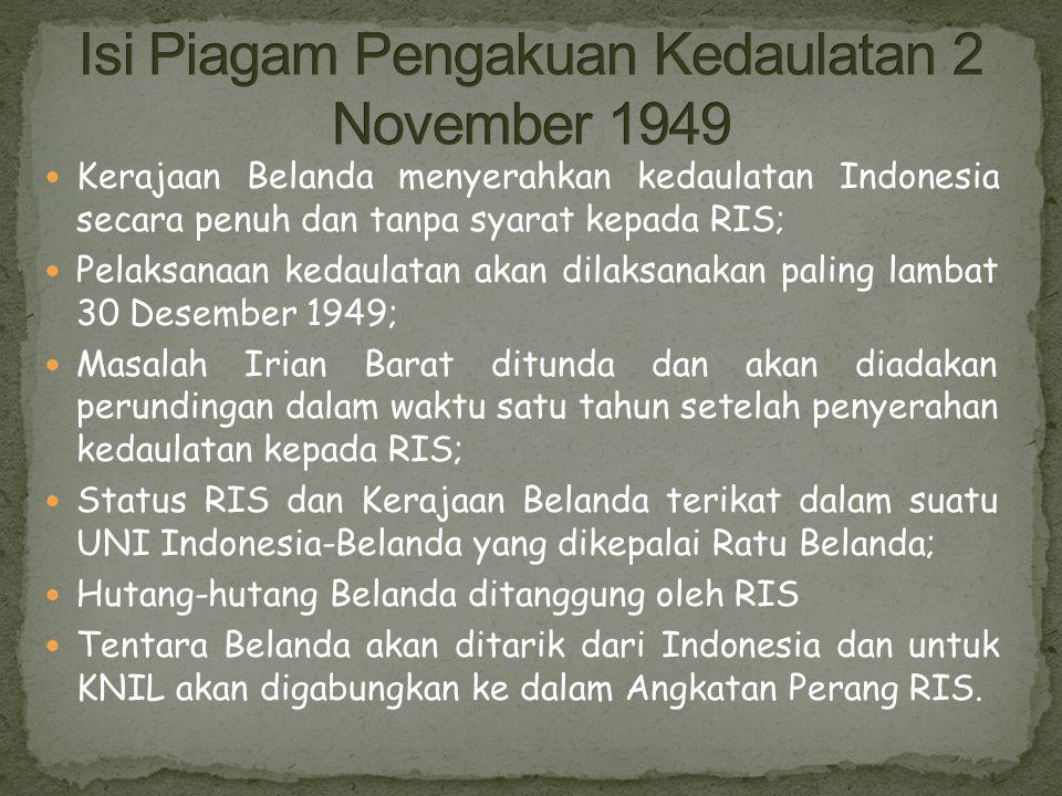 Kerajaan Belanda menyerahkan kedaulatan Indonesia secara penuh dan tanpa syarat kepada RIS; Pelaksanaan kedaulatan akan dilaksanakan paling lambat 30