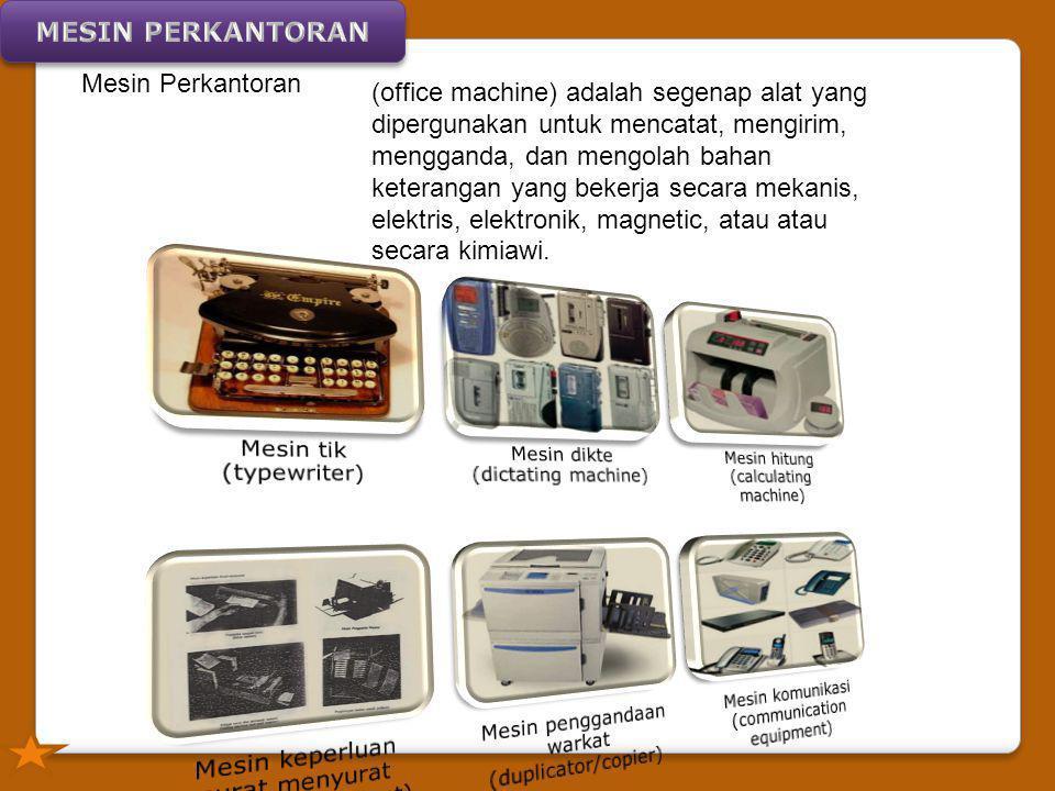 Mesin Perkantoran (office machine) adalah segenap alat yang dipergunakan untuk mencatat, mengirim, mengganda, dan mengolah bahan keterangan yang bekerja secara mekanis, elektris, elektronik, magnetic, atau atau secara kimiawi.