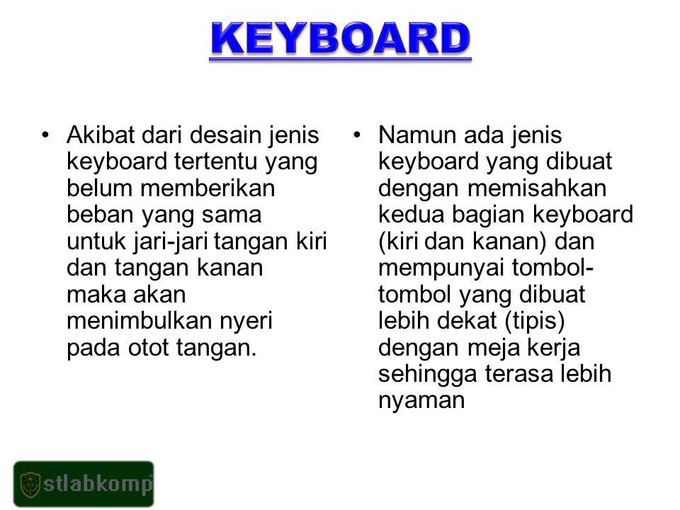 Akibat dari desain jenis keyboard tertentu yang belum memberikan beban yang sama untuk jari-jari tangan kiri dan tangan kanan maka akan menimbulkan nyeri pada otot tangan.