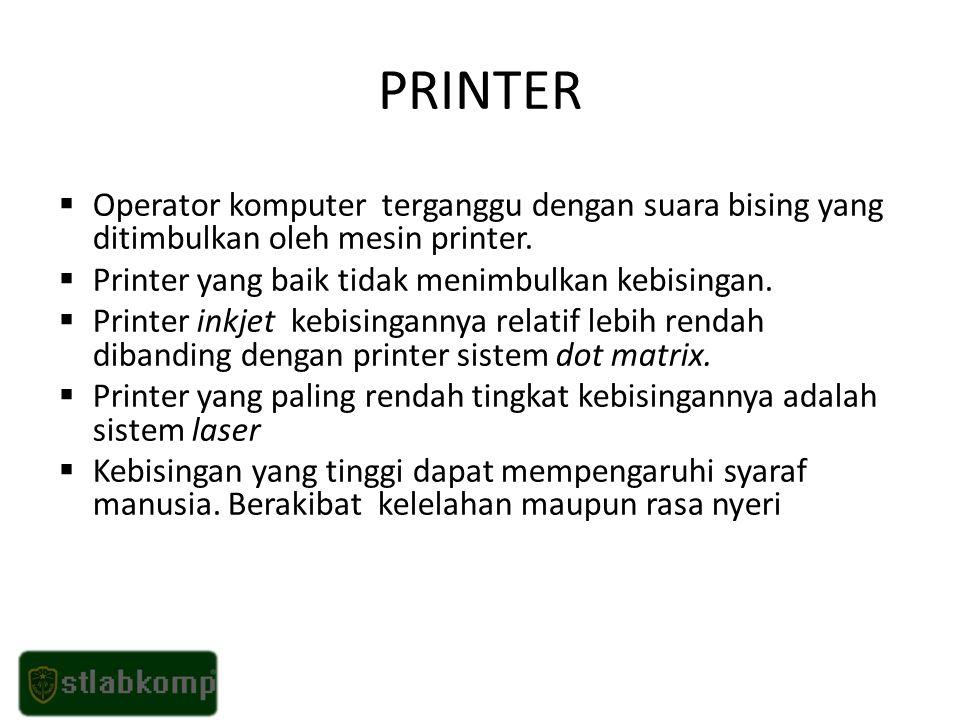 PRINTER  Operator komputer terganggu dengan suara bising yang ditimbulkan oleh mesin printer.