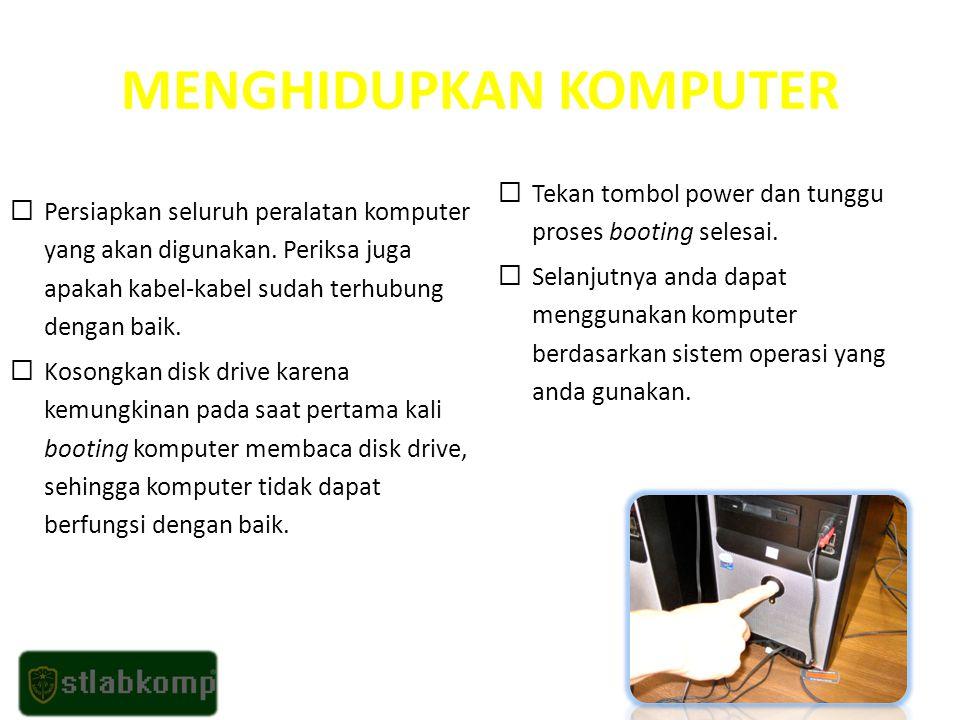 MENGHIDUPKAN KOMPUTER  Persiapkan seluruh peralatan komputer yang akan digunakan.