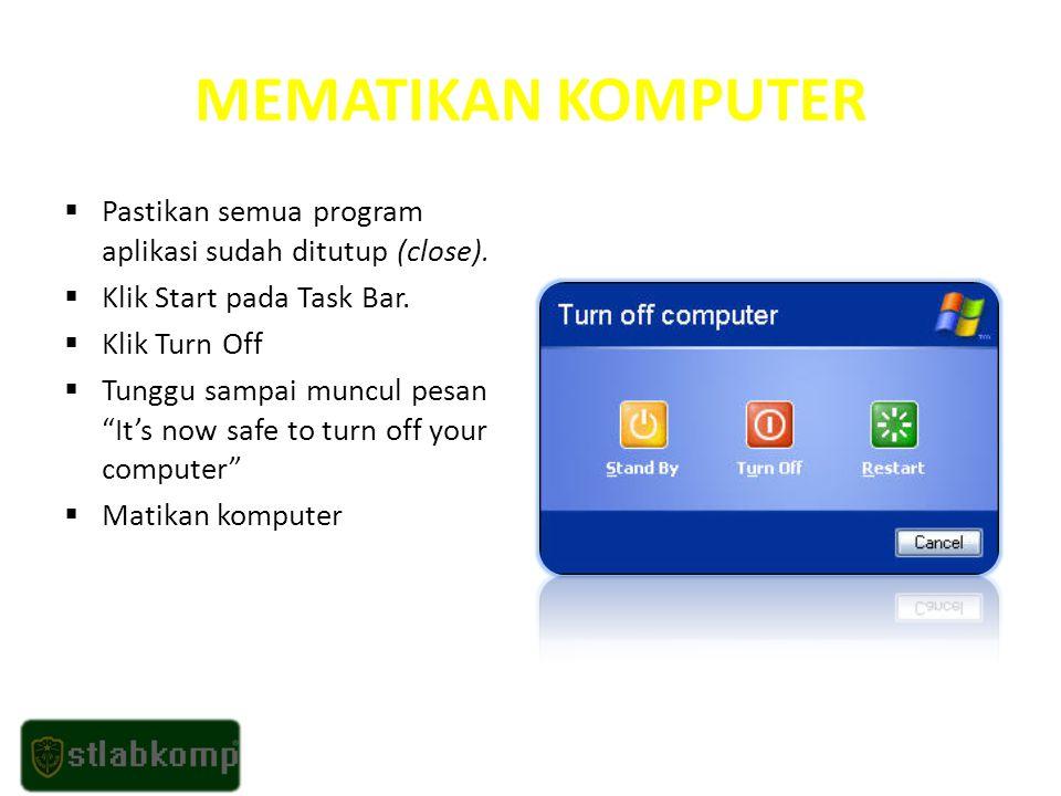 MEMATIKAN KOMPUTER  Pastikan semua program aplikasi sudah ditutup (close).