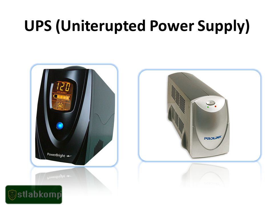UPS (Uniterupted Power Supply)